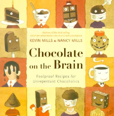 CHOCOLATE ON THE BRAIN FOOLPROOF RECIPES FOR UNREPENTENT CHOCOHOLICS, MILLS & MILLS