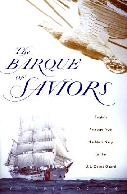 Image for The Barque of Saviors : Eagle's Passage from the Nazi Navy to the U. S. Coast Guard