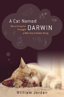 Image for Cat Named Darwin: How a Stray Cat Changed a Man into a Human Being