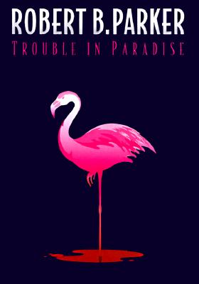 Trouble in Paradise, Parker, Robert B.