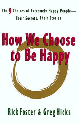 Image for How We Choose to Be Happy: The 9 Choices of Extremely Happy People--Their Secrets, Their Stories