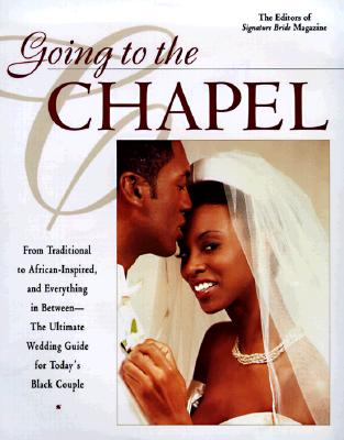 Image for Going to the Chapel: From Traditional to African-Inspired and Everything in Between - The Ultimate Wedding Guide for Today's Black Couple