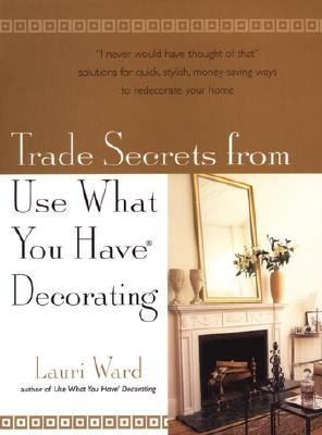 Image for Trade Secrets From Use What You Have Decorating