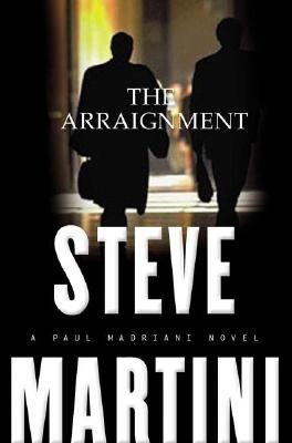 The Arraignment (Paul Madriani Novels), Martini, Steve
