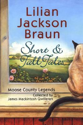 Image for Short & Tall Tales: Moose County Legends Collected By  James Mackintosh Qwilleran