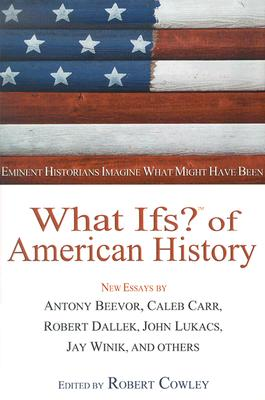 Image for What Ifs? of American History : Eminent Historians Imagine What Might Have Been