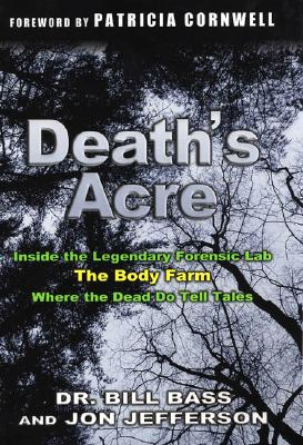 Image for Death's Acre: Inside the Legendary Forensic Lab, The Body Farm, Where the Dead Do Tell Tales (includes 16 pages of B&W photos)