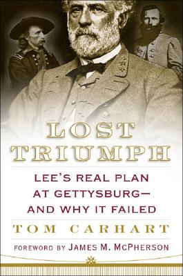 Image for Lost Triumph: Lee's Real Plan at Gettysburg - and Why it Failed