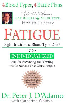 Image for Fatigue: Fight It with the Blood Type Diet (Dr. Peter J. D'Adamo's Eat Right 4 Your Type Health Library)
