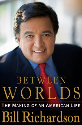 Between Worlds: The Making of an American Life, Richardson, Bill