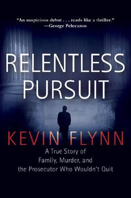 Image for Relentless Pursuit: A True Story of Family, Murder, and the Prosecutor Who Would