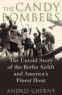 Image for The Candy Bombers: The Untold Story of the Berlin Airlift and America's Finest Hour