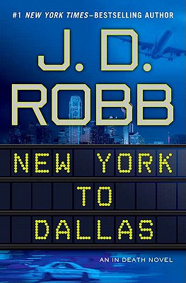 New York to Dallas (In Death, No. 33), Robb, J. D.
