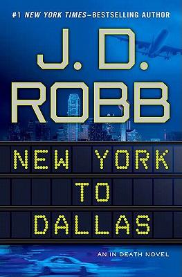 New York to Dallas (In Death, No. 33), Robb, J. D.
