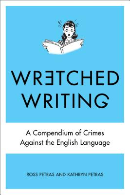 Wretched Writing: A Compendium of Crimes Against the English Language, Petras, Kathryn; Petras, Ross