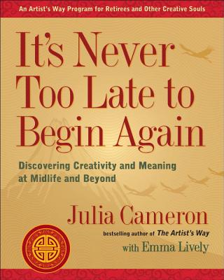 Image for It's Never Too Late to Begin Again: Discovering Creativity and Meaning at Midlif