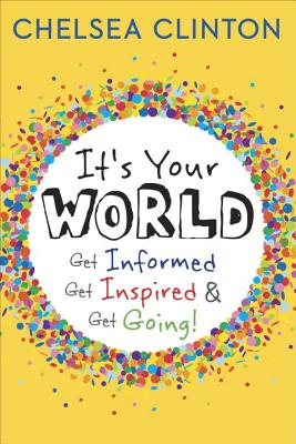 Image for It's Your World: Get Informed, Get Inspired & Get Going!