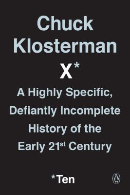 Image for Chuck Klosterman X: A Highly Specific, Defiantly Incomplete History of the Early 21st Century