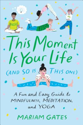 Image for This Moment Is Your Life (and So Is This One): A Fun and Easy Guide to Mindfulness, Meditation, and Yoga