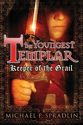 Keeper of the Grail (The Youngest Templar, Book 1), Michael Spradlin