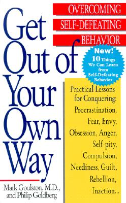 Get Out of Your Own Way: Overcoming Self-Defeating Behavior, Mark Goulston, Philip Goldberg