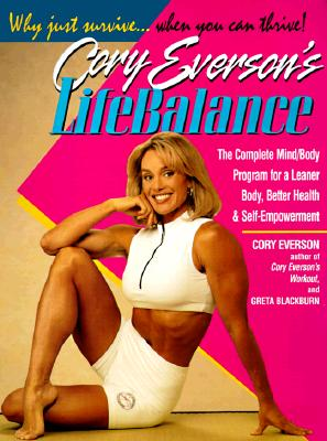 Image for Cory Eversons Lifebalance : The Complete Mind/Body Program for a Leaner Body, Better Health, and Self-Empowerment
