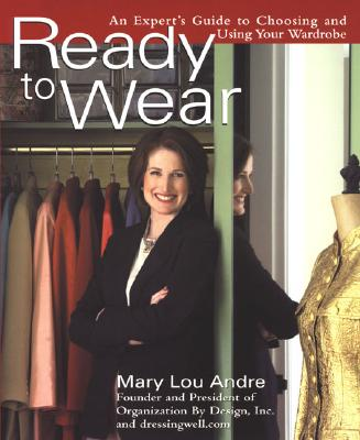 Ready To Wear: An Expert's Guide to Choosing and Using Your Wardrobe, Andre, Mary Lou