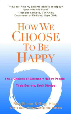 How We Choose To Be Happy: The 9 Choices Of Extrem, Hicks, Rick Foster; Greg