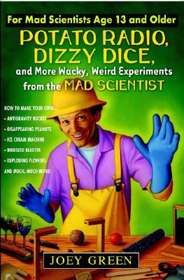 Image for Potato Radio, Dizzy Dice, and More Wacky, Weird Experiments from the Mad Scientist