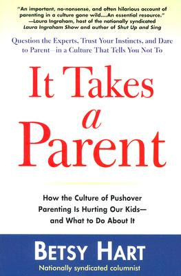 Image for It Takes a Parent: How the Culture of Pushover Parenting Is Hurting Our Child...
