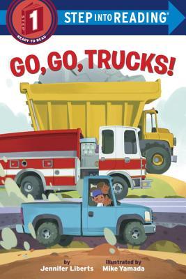 Go, Go, Trucks! (Step into Reading), Jennifer Liberts