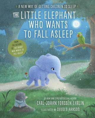Image for The Little Elephant Who Wants to Fall Asleep: A New Way of Getting Children to Sleep