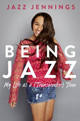 Image for Being Jazz: My Life as a (Transgender) Teen