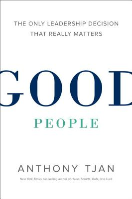 Image for Good People: The Only Leadership Decision That Really Matters