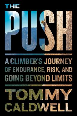 Image for The Push: A Climber's Journey of Endurance, Risk, and Going Beyond Limits