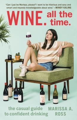 Image for Wine. All the Time.: The Casual Guide to Confident Drinking