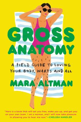 Image for GROSS ANATOMY: A FIELD GUIDE TO LOVING YOUR BODY, WARTS AND ALL