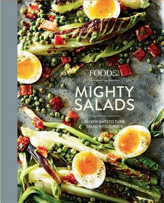 Image for Food52 Mighty Salads: 60 New Ways to Turn Salad into Dinner--and Make-Ahead Lunches, Too