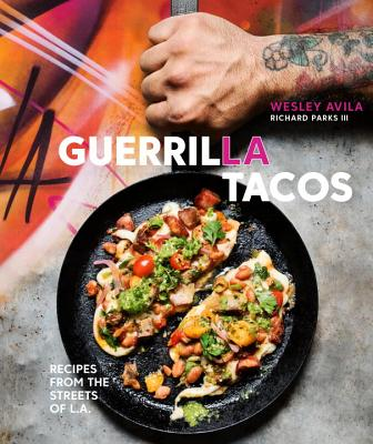 Image for GUERILLA TACOS: RECIPES FROM THE STREETS OF L.A. WITH RICHARD PARKS III