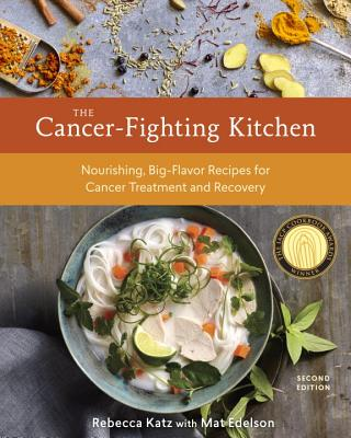 Image for The Cancer-Fighting Kitchen, Second Edition: Nourishing, Big-Flavor Recipes for Cancer Treatment and Recovery [A Cookbook]