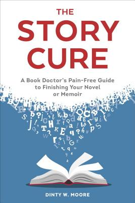 Image for The Story Cure: A Book Doctor's Pain-Free Guide to Finishing Your Novel or Memoir