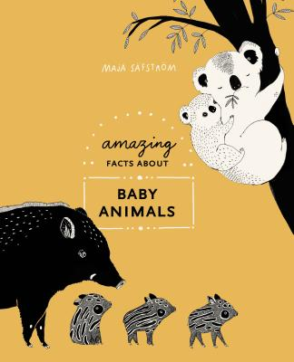 Image for Amazing Facts About Baby Animals: An Illustrated Compendium