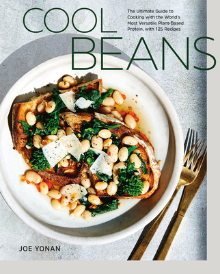 Image for Cool Beans: The Ultimate Guide to Cooking with the World's Most Versatile Plant-Based Protein, with 125 Recipes [A Cookbook]