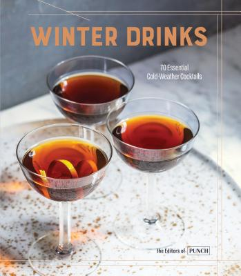 Image for Winter Drinks: 70 Essential Cold-Weather Cocktails