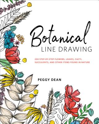 Image for Botanical Line Drawing: 200 Step-by-Step Flowers, Leaves, Cacti, Succulents, and Other Items Found in Nature