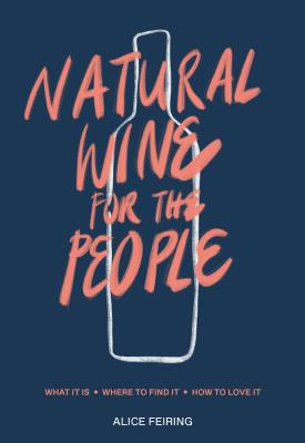 Image for Natural Wine for the People: What It Is, Where to Find It, How to Love It