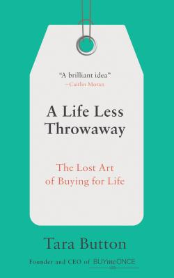 Image for Life Less Throwaway: The Lost Art of Buying for Life