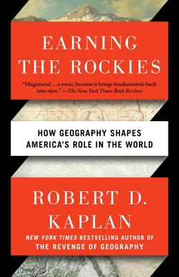 Image for Earning the Rockies: How Geography Shapes America's Role in the World