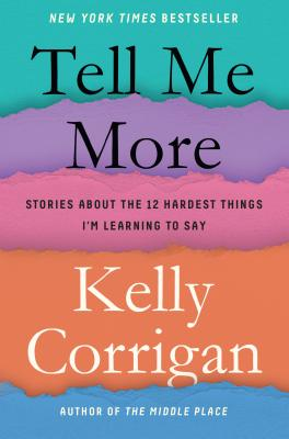 Image for Tell Me More: Stories About the 12 Hardest Things I'm Learning to Say