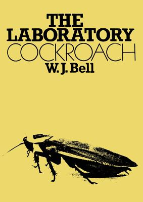 The Laboratory Cockroach - Experiments in Cockroach Anatomy, Physiology and Behavior, Bell, W. J.
